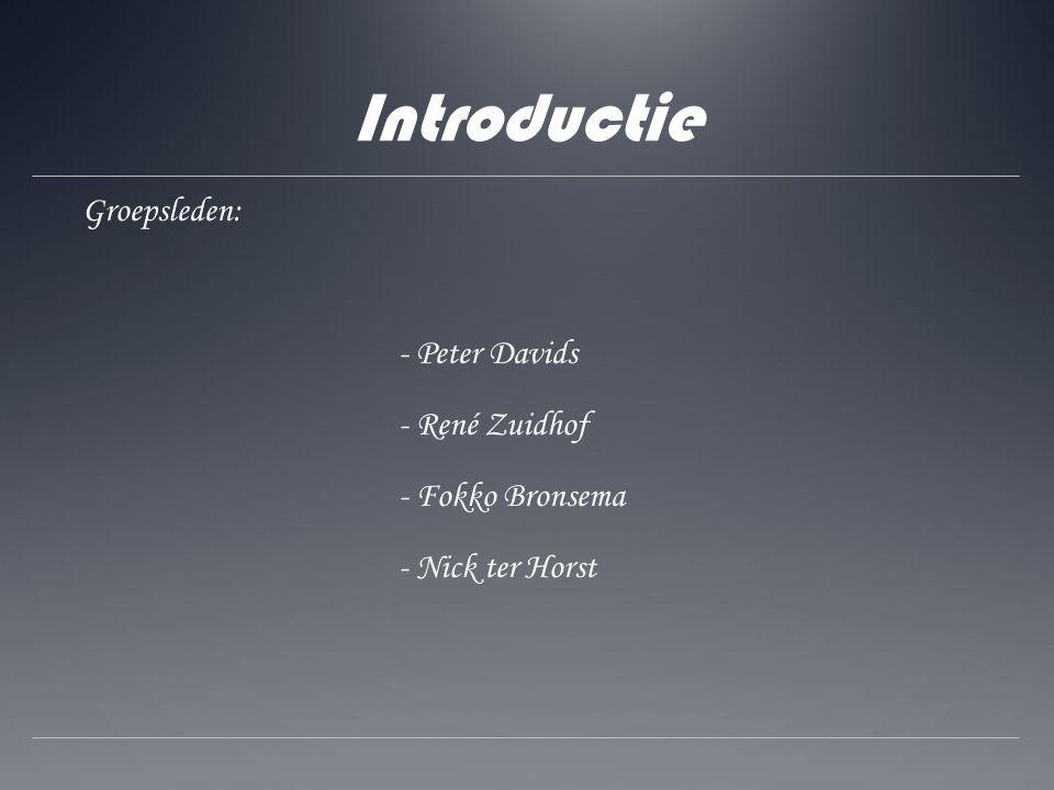 Introductie Groepsleden: - Peter Davids - René Zuidhof - Fokko Bronsema - Nick ter Horst
