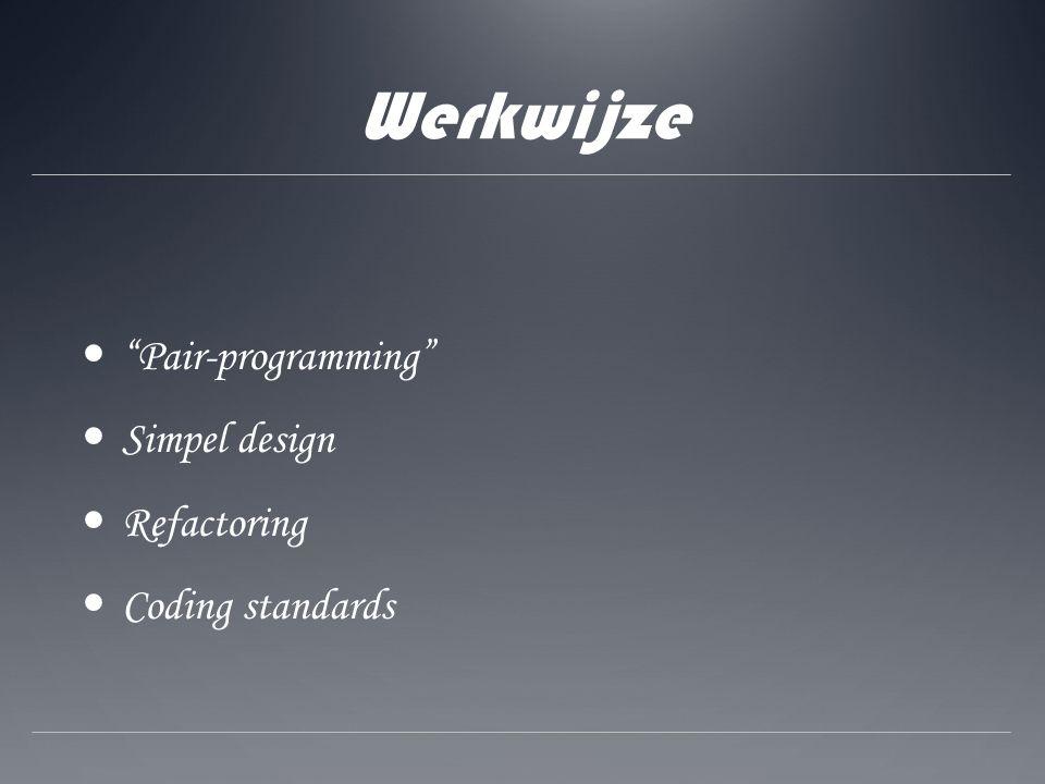 Werkwijze Pair-programming Simpel design Refactoring Coding standards