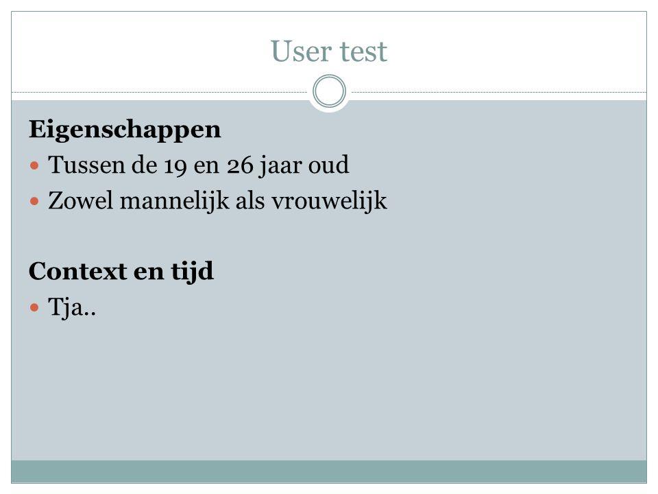 User test Eigenschappen Tussen de 19 en 26 jaar oud Zowel mannelijk als vrouwelijk Context en tijd Tja..