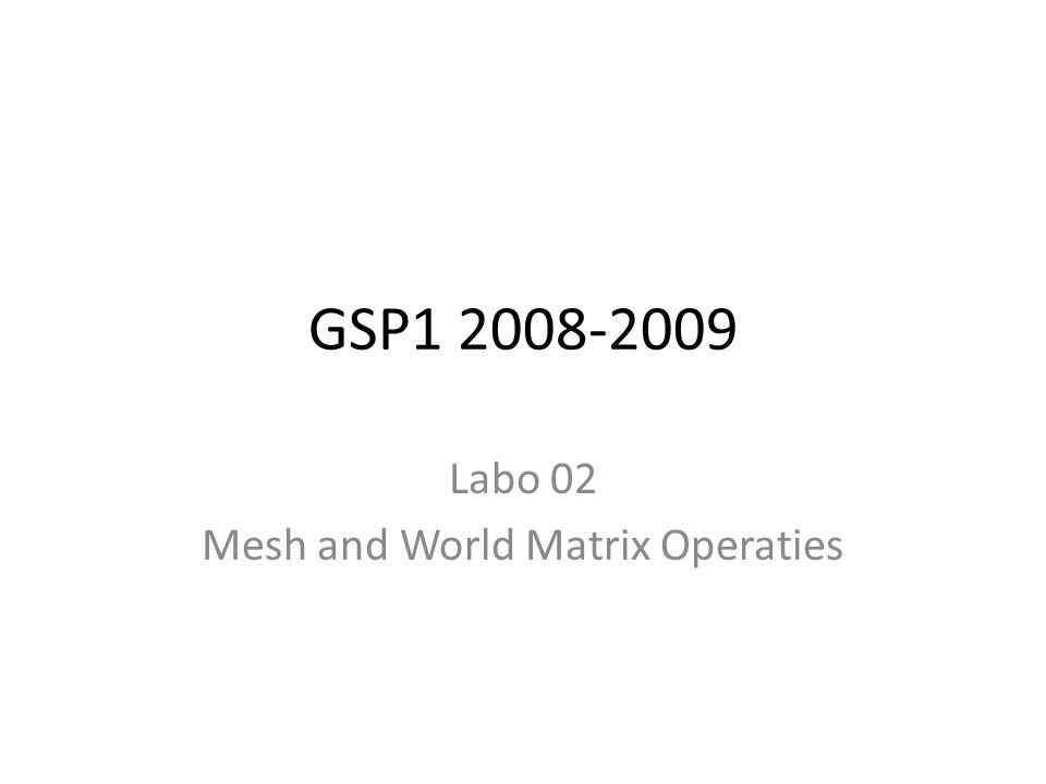 GSP1 2008-2009 Labo 02 Mesh and World Matrix Operaties