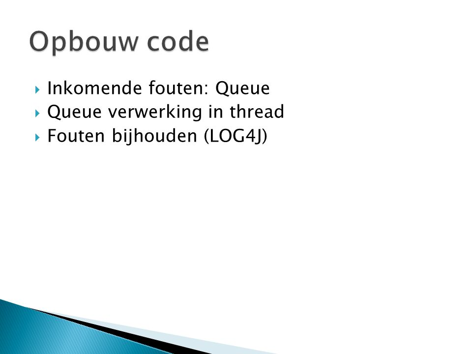  Inkomende fouten: Queue  Queue verwerking in thread  Fouten bijhouden (LOG4J)