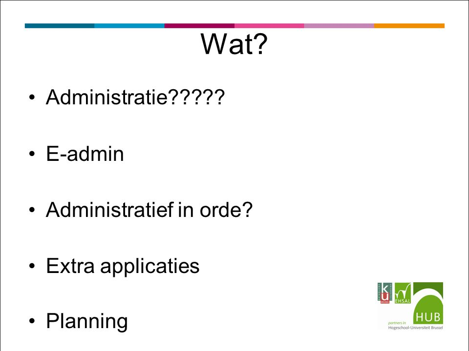 Wat? Administratie????? E-admin Administratief in orde? Extra applicaties Planning