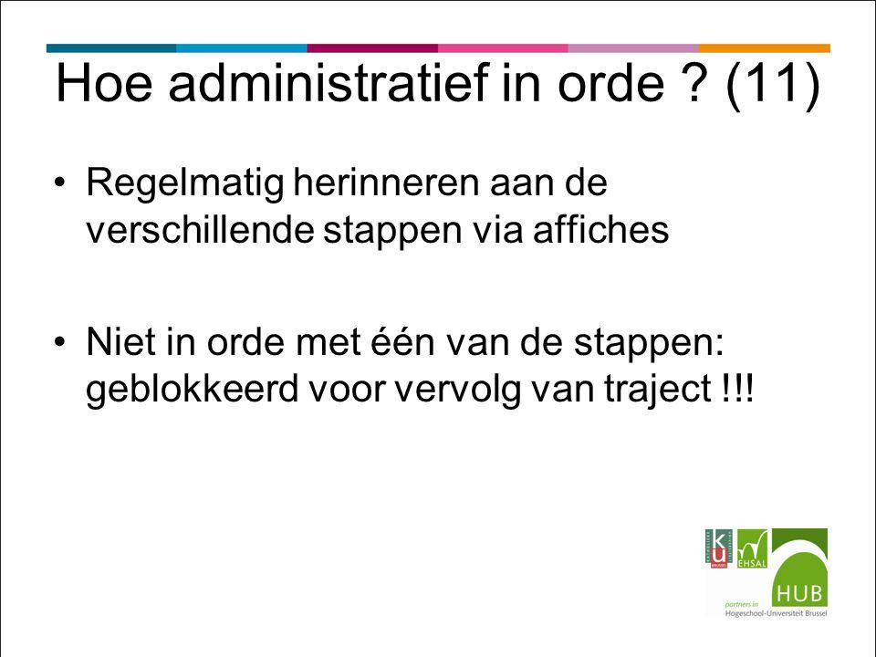 Hoe administratief in orde ? (11) Regelmatig herinneren aan de verschillende stappen via affiches Niet in orde met één van de stappen: geblokkeerd voo