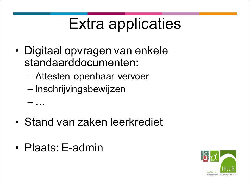 Extra applicaties Digitaal opvragen van enkele standaarddocumenten: –Attesten openbaar vervoer –Inschrijvingsbewijzen –… Stand van zaken leerkrediet Plaats: E-admin