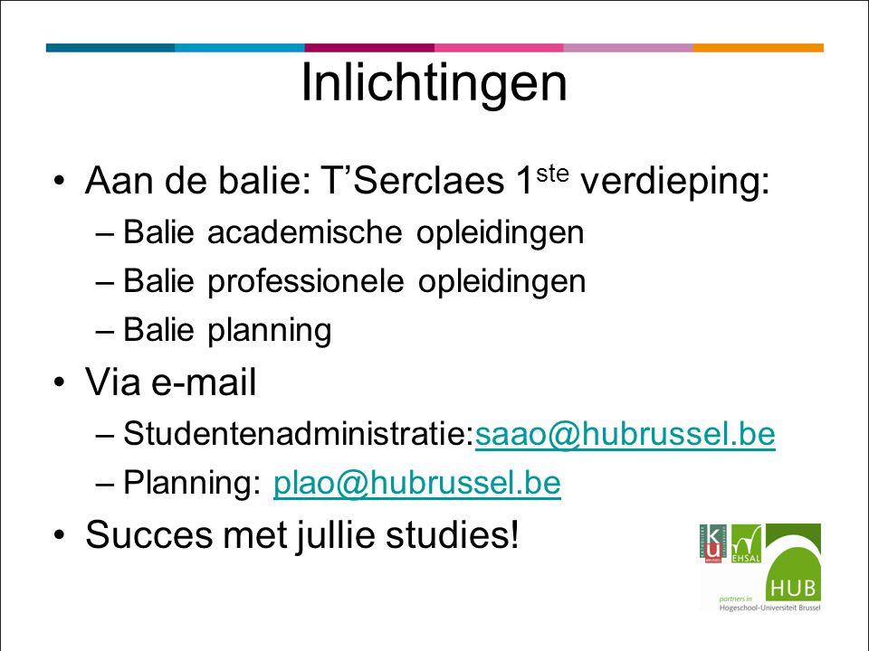 Aan de balie: T'Serclaes 1 ste verdieping: –Balie academische opleidingen –Balie professionele opleidingen –Balie planning Via e-mail –Studentenadmini