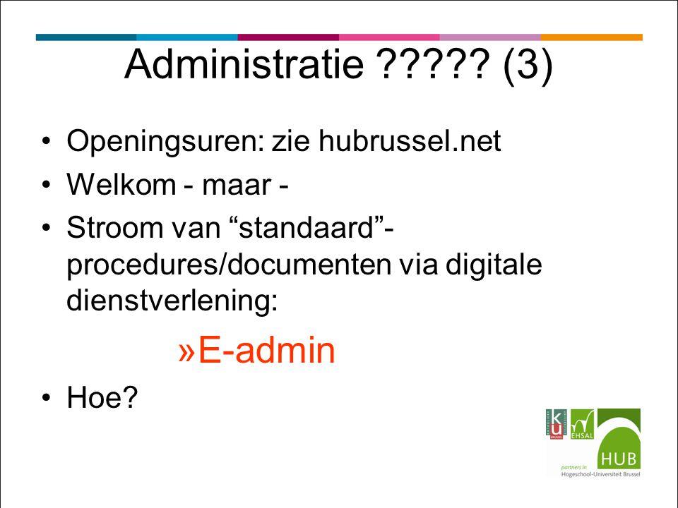 """Administratie ????? (3) Openingsuren: zie hubrussel.net Welkom - maar - Stroom van """"standaard""""- procedures/documenten via digitale dienstverlening: »E"""