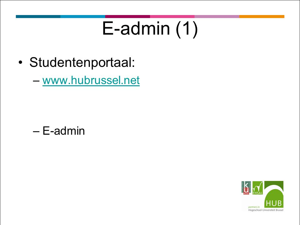 Studentenportaal: –www.hubrussel.netwww.hubrussel.net –E-admin E-admin (1)