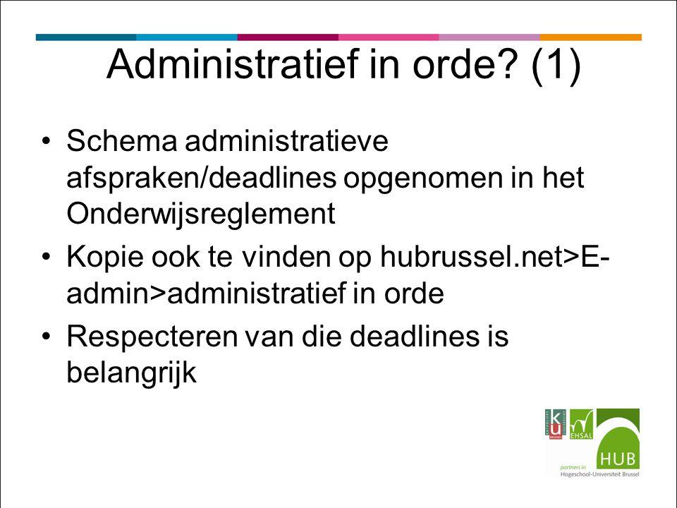 Administratief in orde? (1) Schema administratieve afspraken/deadlines opgenomen in het Onderwijsreglement Kopie ook te vinden op hubrussel.net>E- adm
