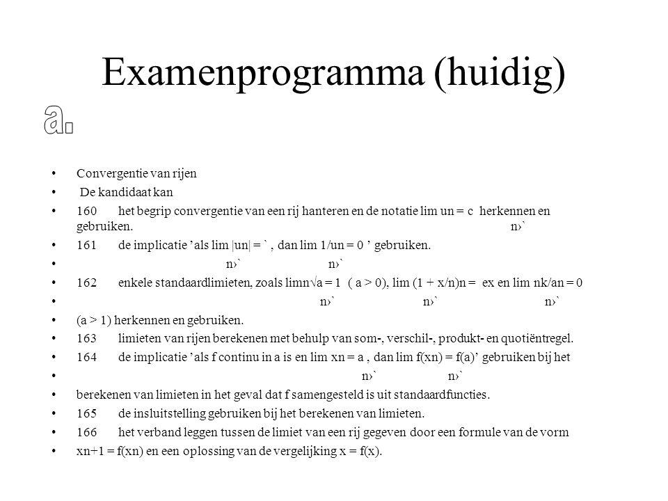 Examenprogramma (huidig) Convergentie van rijen De kandidaat kan 160het begrip convergentie van een rij hanteren en de notatie lim un = c herkennen en gebruiken.