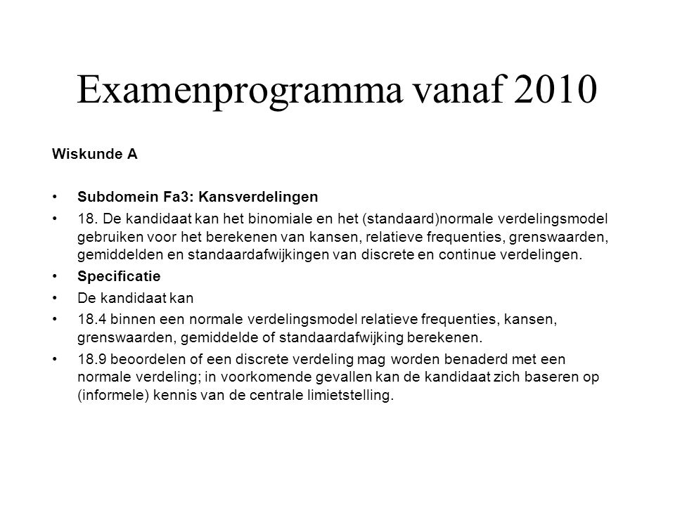 Examenprogramma vanaf 2010 Wiskunde A Subdomein Fa3: Kansverdelingen 18.