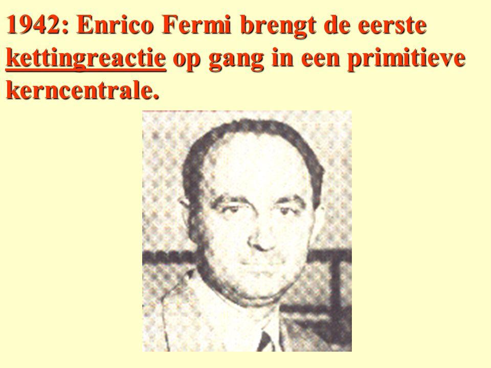 1942: Enrico Fermi brengt de eerste kettingreactie op gang in een primitieve kerncentrale.