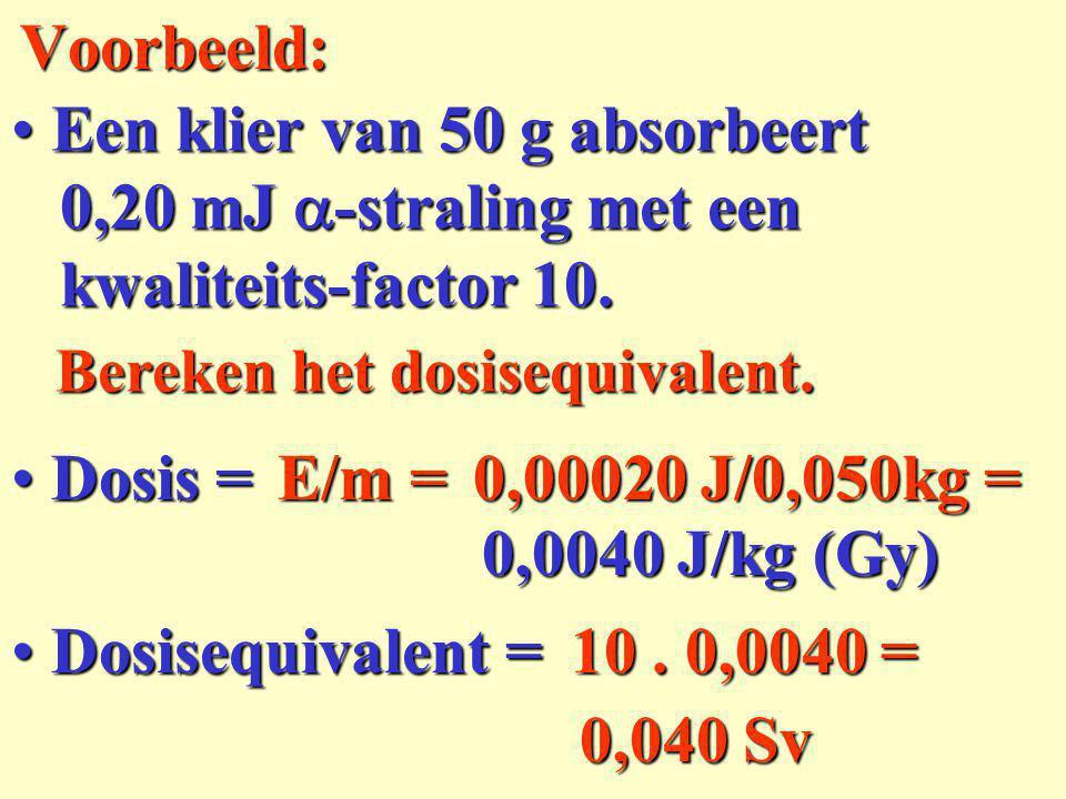 Geabsorbeerde dosis = Geabsorbeerde dosis = Eenheid = Eenheid = Dosis-equivalent = Dosis-equivalent = Dosis en dosis-equivalent: J/kg = geabsorbeerde energie/massa orgaan Eenheid = Eenheid = Gray (Gy) kwaliteitsfactor x dosis kwaliteitsfactor x dosis Sievert (Sv)