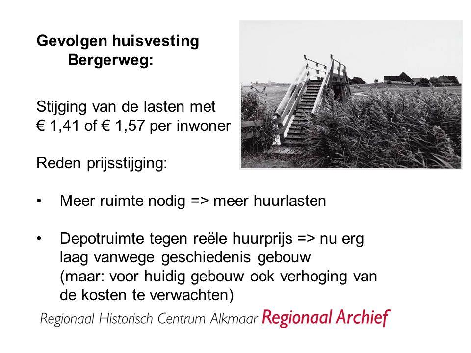 Prijsstelling in vergelijking met aangrenzende archiefdiensten: Regionaal Archief 2009 gemiddeld Regionaal Archief 2010 gemiddeld Waterland 2009 West-Friesland 2009 Zaanstad 2009 Amsterdam 2009 € 3,29€ 4,92€ 5,09€ 6,33€ 6,55€ 15,05 Bijdrage per inwoner Huidige locatie Nieuwe locatie (afhankelijk van aan- sluiting Den Helder) Alkmaar€ 7,54€ 8,95 - € 9,11 Overige gemeenten € 2,25€ 3,66 - € 3,82 Den Helder€ 1,12€ 3,66 - € 2,69 Gemiddeld€ 3,29€ 4,92 Wat of waar je ook bouwt, dit blijven de minimale kosten.
