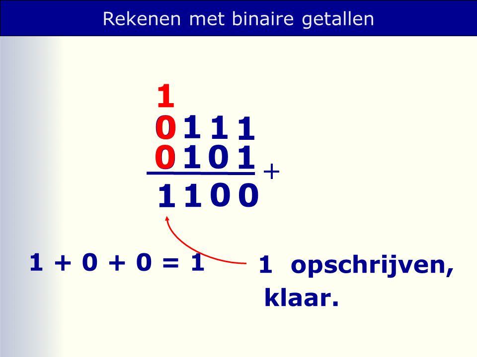 1 opschrijven, 1 + 0 + 0 = 1 klaar. 1 1 1 0 1 1 0 0 0 0 1 1 0 0 1