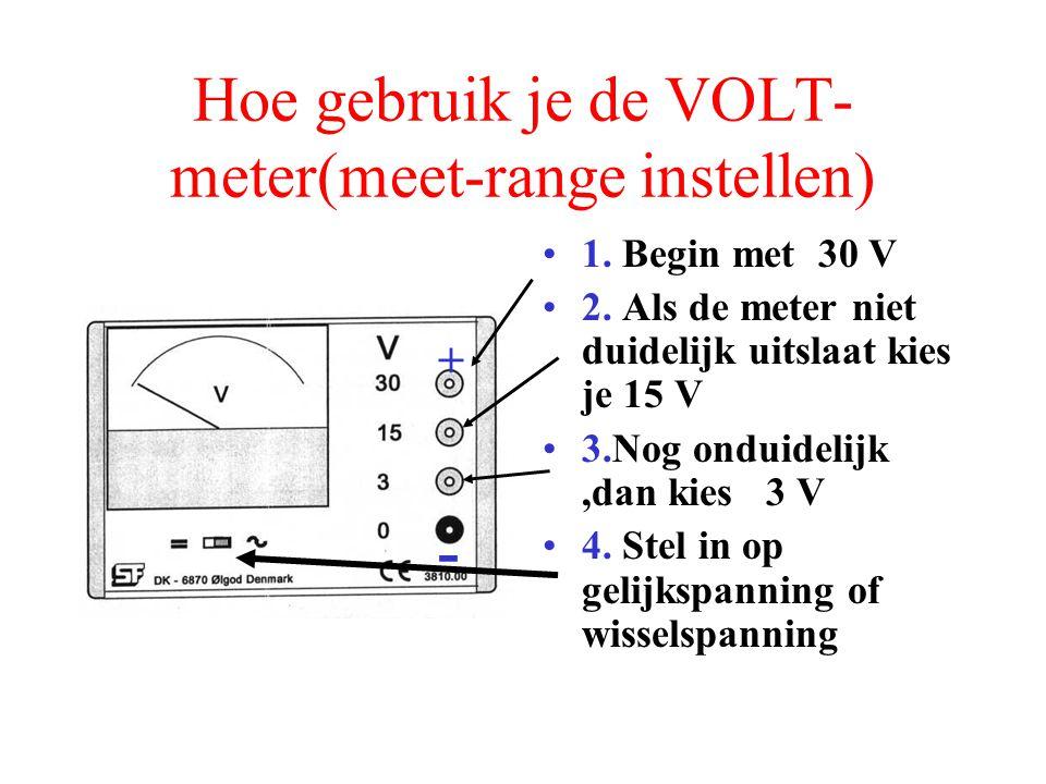 Hoe gebruik je de VOLT- meter(meet-range instellen) 1. Begin met 30 V 2. Als de meter niet duidelijk uitslaat kies je 15 V 3.Nog onduidelijk,dan kies