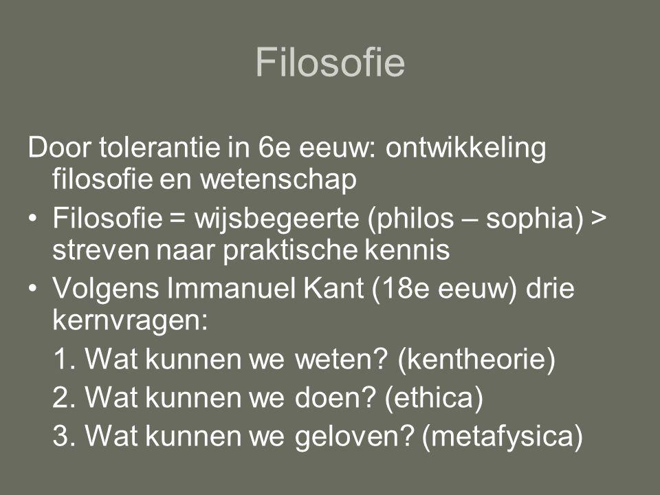 Filosofie Door tolerantie in 6e eeuw: ontwikkeling filosofie en wetenschap Filosofie = wijsbegeerte (philos – sophia) > streven naar praktische kennis