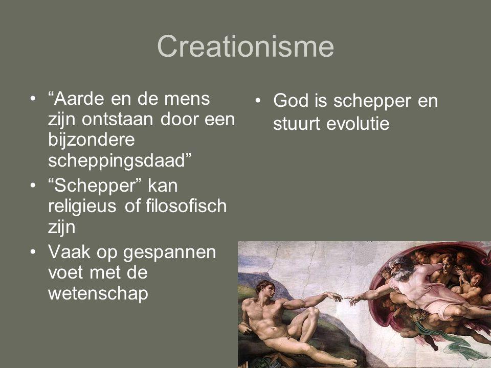 """Creationisme """"Aarde en de mens zijn ontstaan door een bijzondere scheppingsdaad"""" """"Schepper"""" kan religieus of filosofisch zijn Vaak op gespannen voet m"""