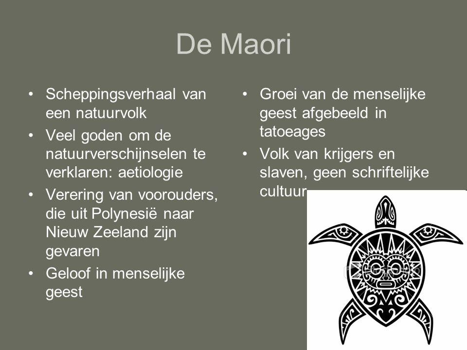 De Maori Scheppingsverhaal van een natuurvolk Veel goden om de natuurverschijnselen te verklaren: aetiologie Verering van voorouders, die uit Polynesi