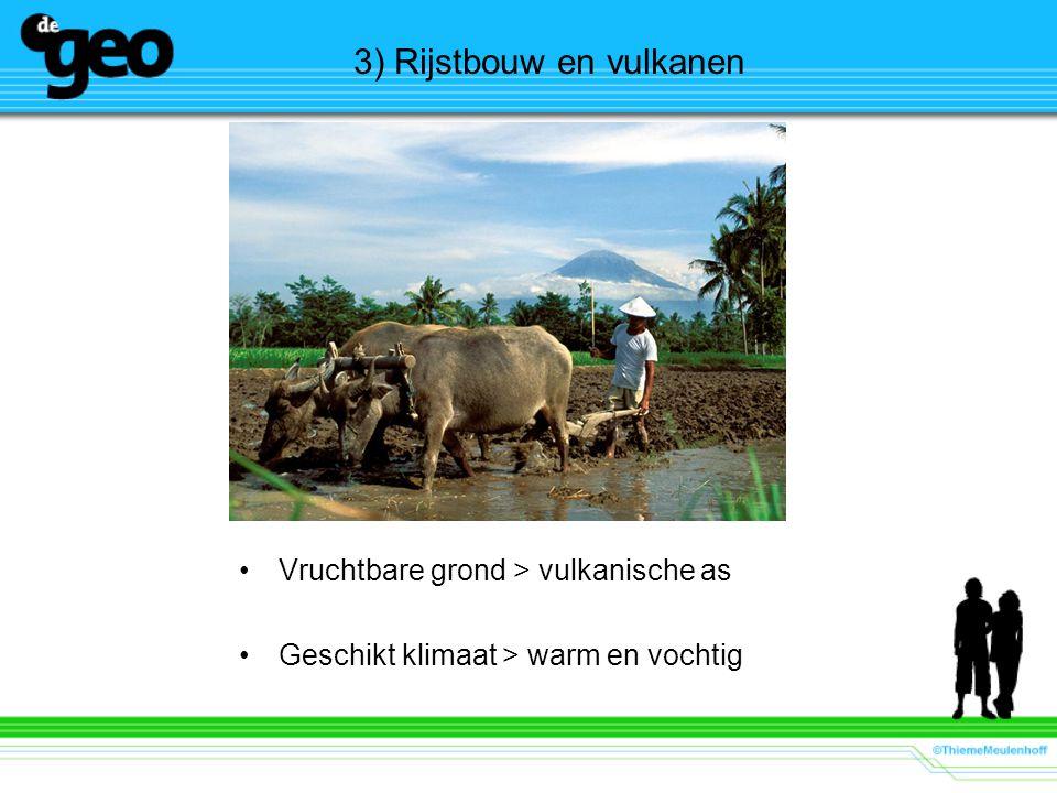 3) Rijstbouw en vulkanen Vruchtbare grond > vulkanische as Geschikt klimaat > warm en vochtig
