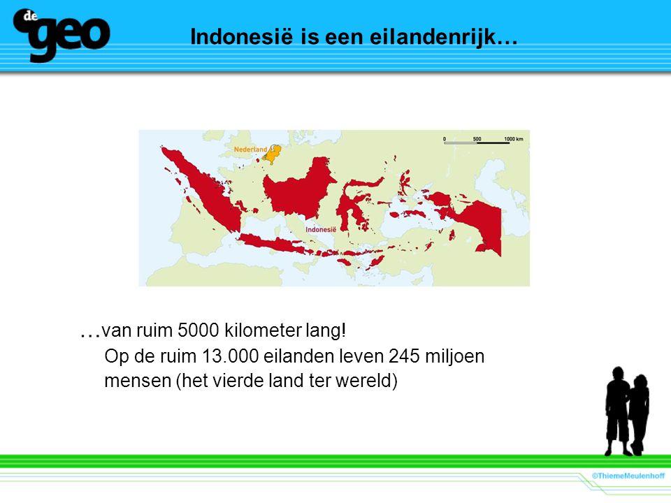Indonesië is een eilandenrijk… … van ruim 5000 kilometer lang! Op de ruim 13.000 eilanden leven 245 miljoen mensen (het vierde land ter wereld)