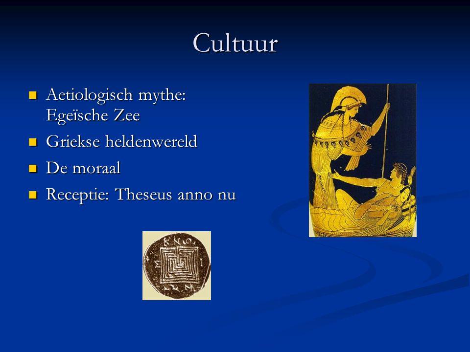 Cultuur Aetiologisch mythe: Egeïsche Zee Aetiologisch mythe: Egeïsche Zee Griekse heldenwereld Griekse heldenwereld De moraal De moraal Receptie: Thes