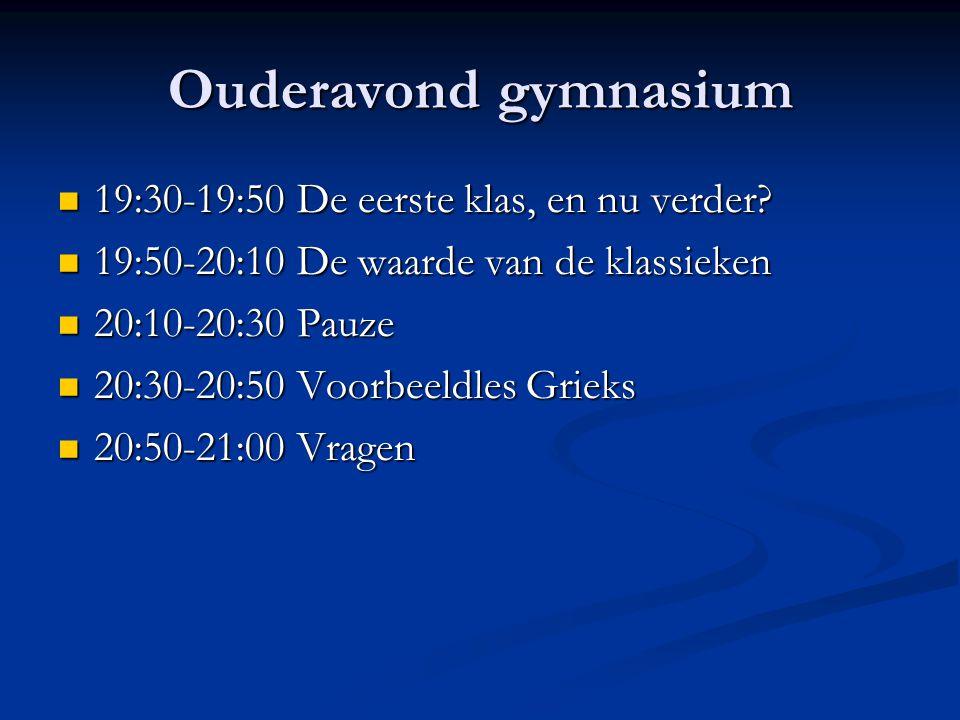 Ouderavondgymnasium 19:30-19:50 De eerste klas, en nu verder? 19:30-19:50 De eerste klas, en nu verder? 19:50-20:10 De waarde van de klassieken 19:50-