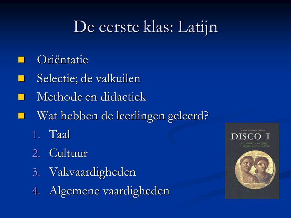 De eerste klas: Latijn Oriëntatie Oriëntatie Selectie; de valkuilen Selectie; de valkuilen Methode en didactiek Methode en didactiek Wat hebben de lee