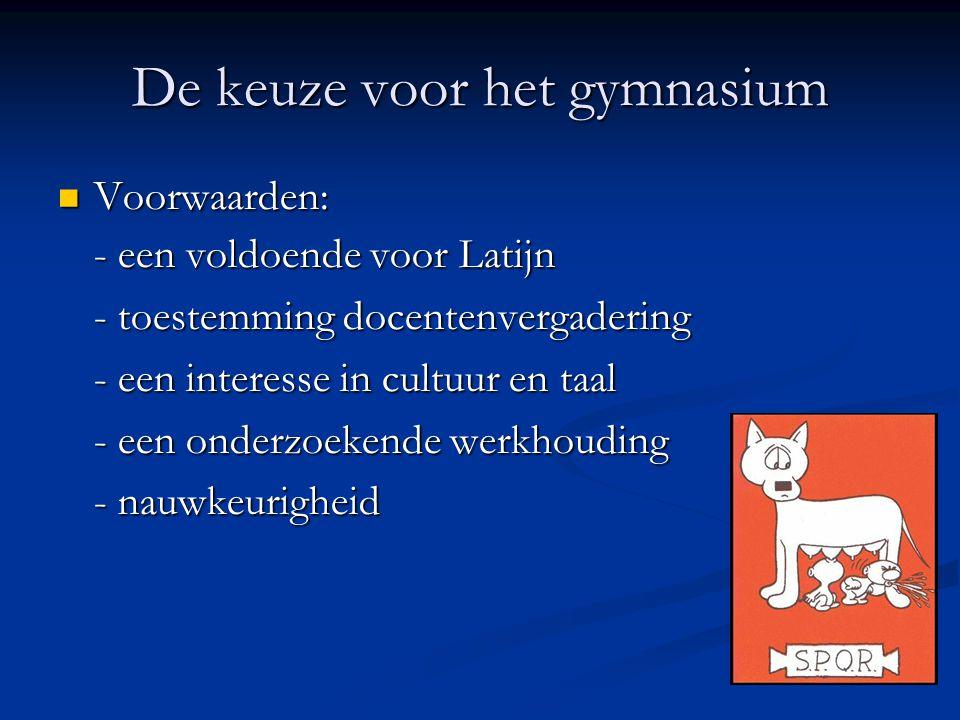 De keuze voor het gymnasium Voorwaarden: Voorwaarden: - een voldoende voor Latijn - toestemming docentenvergadering - een interesse in cultuur en taal