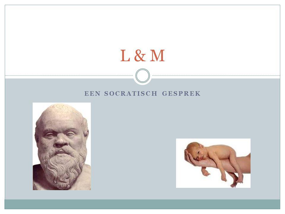 EEN SOCRATISCH GESPREK L & M