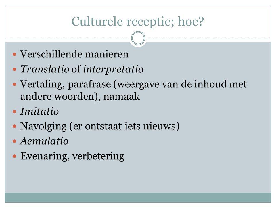 Culturele receptie; hoe? Verschillende manieren Translatio of interpretatio Vertaling, parafrase (weergave van de inhoud met andere woorden), namaak I