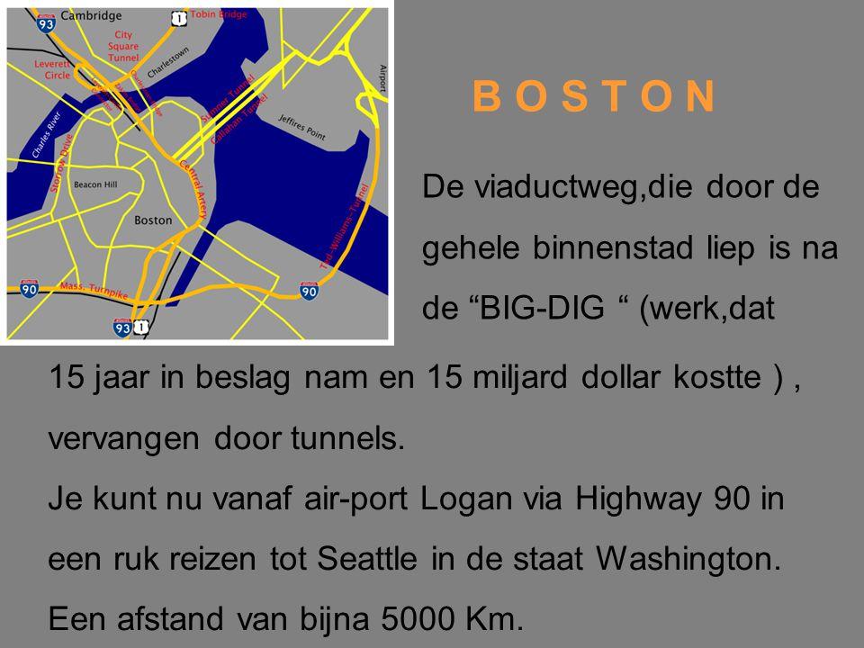 B O S T O N De viaductweg,die door de gehele binnenstad liep is na de BIG-DIG (werk,dat 15 jaar in beslag nam en 15 miljard dollar kostte ), vervangen door tunnels.