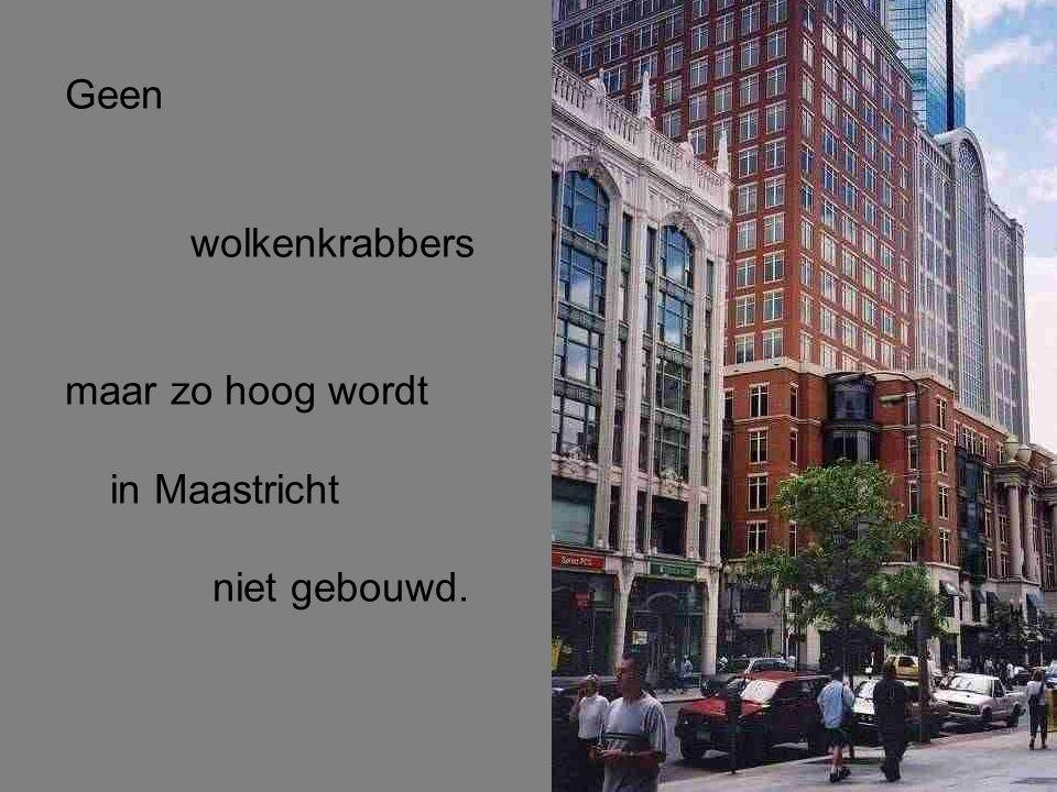 Geen wolkenkrabbers maar zo hoog wordt in Maastricht niet gebouwd.