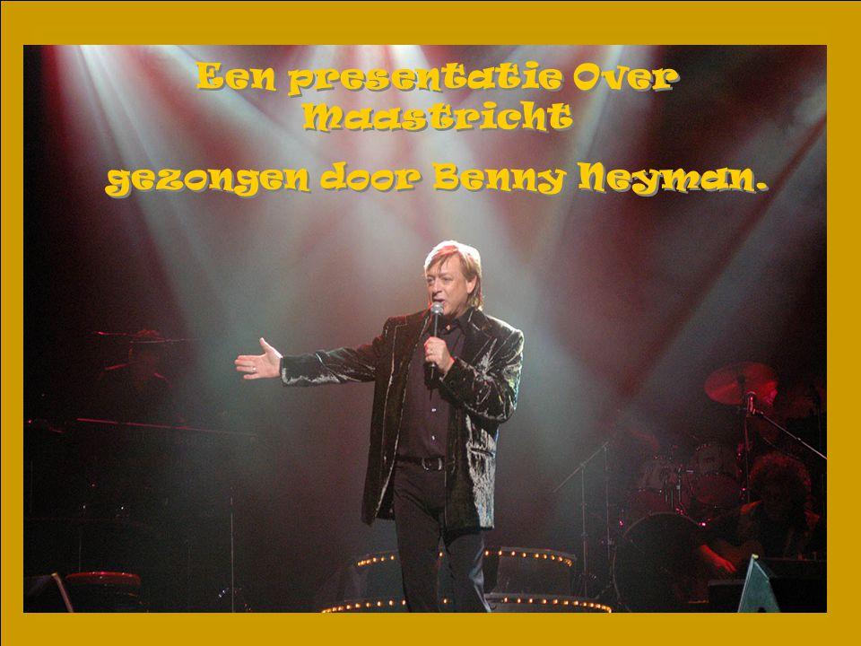 Een presentatie Over Maastricht gezongen door Benny Neyman.