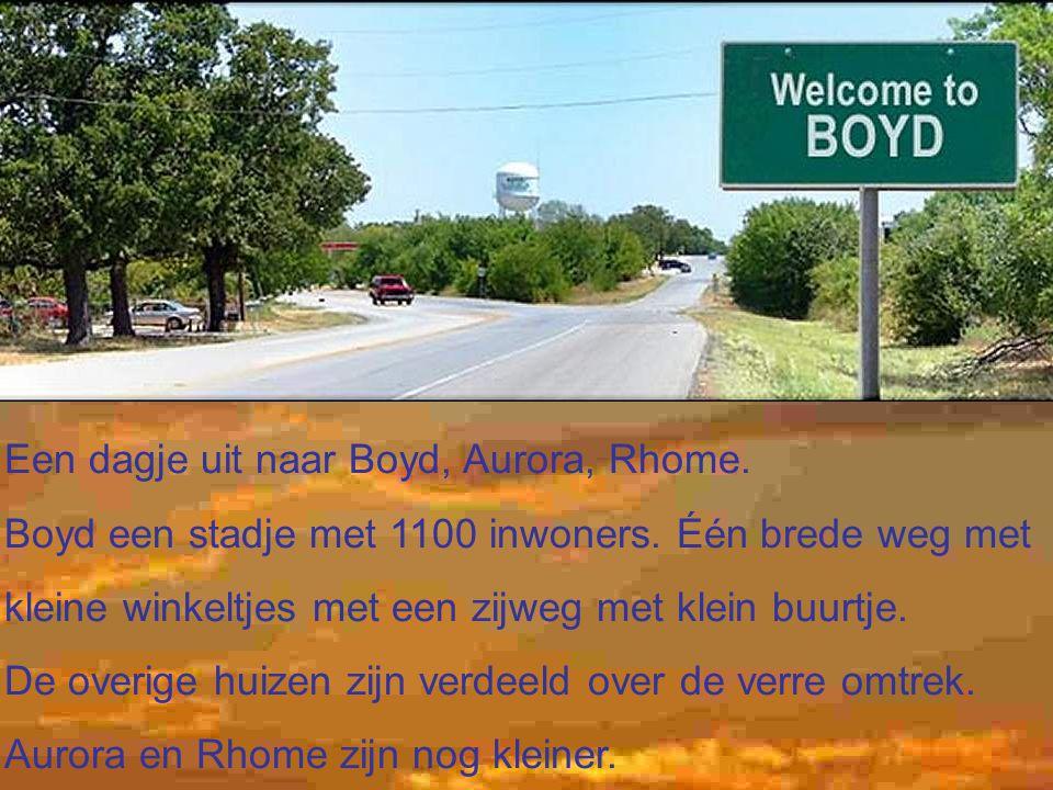 Een dagje uit naar Boyd, Aurora, Rhome. Boyd een stadje met 1100 inwoners.