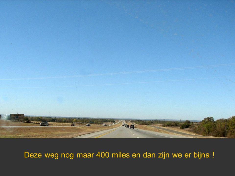 Deze weg nog maar 400 miles en dan zijn we er bijna !