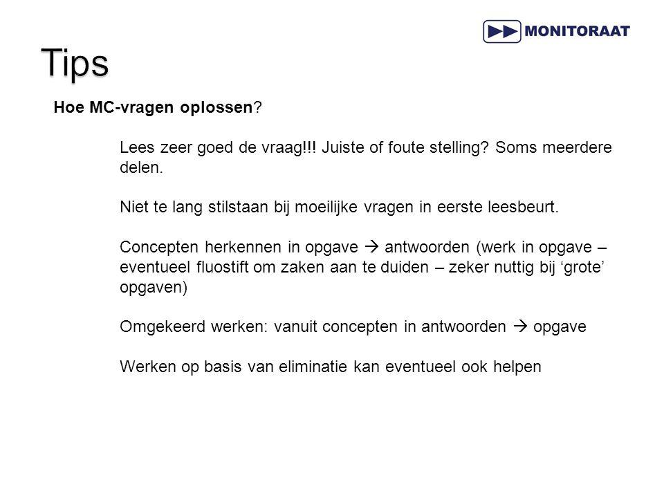 Hoe MC-vragen oplossen? Lees zeer goed de vraag!!! Juiste of foute stelling? Soms meerdere delen. Niet te lang stilstaan bij moeilijke vragen in eerst