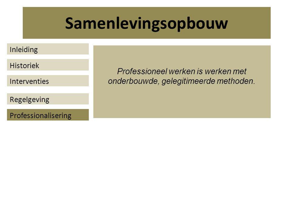Professioneel werken is werken met onderbouwde, gelegitimeerde methoden.