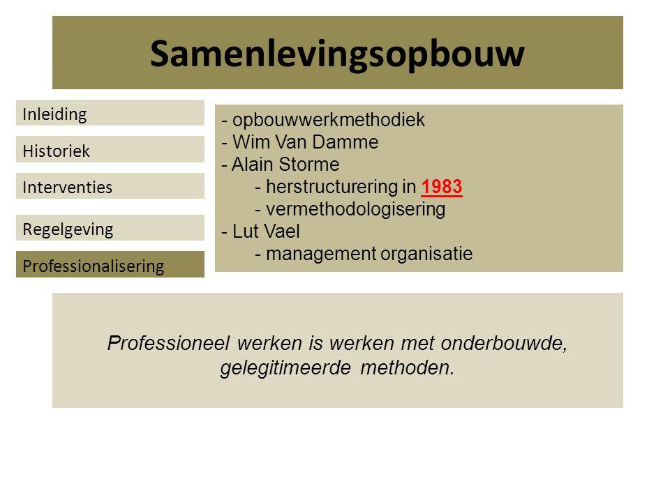 - opbouwwerkmethodiek - Wim Van Damme - Alain Storme - herstructurering in 1983 - vermethodologisering - Lut Vael - management organisatie Professioneel werken is werken met onderbouwde, gelegitimeerde methoden.