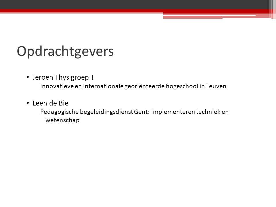 Opdrachtgevers Jeroen Thys groep T Innovatieve en internationale georiënteerde hogeschool in Leuven Leen de Bie Pedagogische begeleidingsdienst Gent: implementeren techniek en wetenschap
