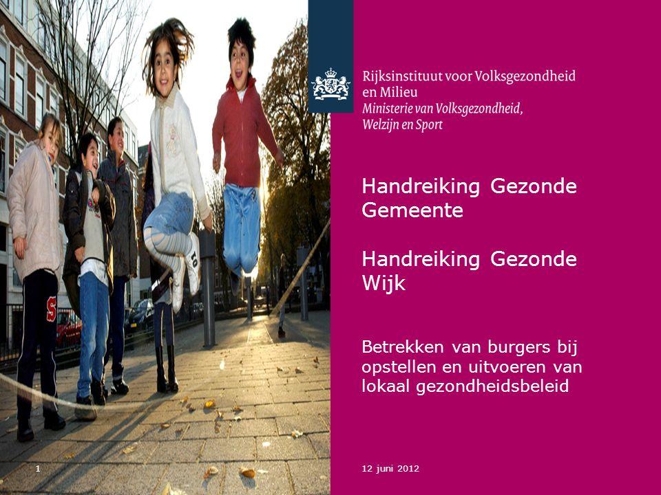 112 juni 2012 Handreiking Gezonde Gemeente Handreiking Gezonde Wijk Betrekken van burgers bij opstellen en uitvoeren van lokaal gezondheidsbeleid