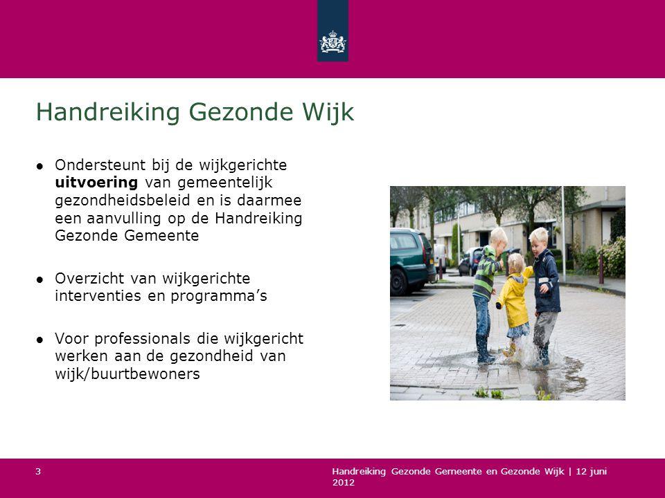 Handreiking Gezonde Gemeente en Gezonde Wijk | 12 juni 2012 3 Handreiking Gezonde Wijk ●Ondersteunt bij de wijkgerichte uitvoering van gemeentelijk ge