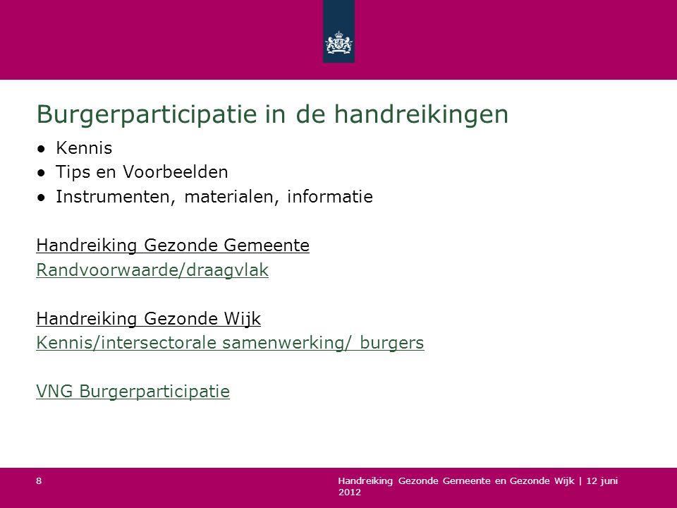 Handreiking Gezonde Gemeente en Gezonde Wijk | 12 juni 2012 8 Burgerparticipatie in de handreikingen ●Kennis ●Tips en Voorbeelden ●Instrumenten, mater