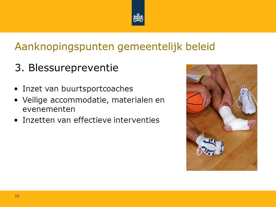 10 Aanknopingspunten gemeentelijk beleid 3. Blessurepreventie Inzet van buurtsportcoaches Veilige accommodatie, materialen en evenementen Inzetten van