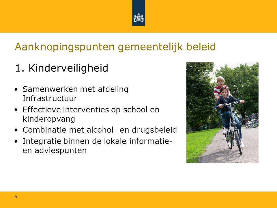 8 Aanknopingspunten gemeentelijk beleid 1. Kinderveiligheid Samenwerken met afdeling Infrastructuur Effectieve interventies op school en kinderopvang