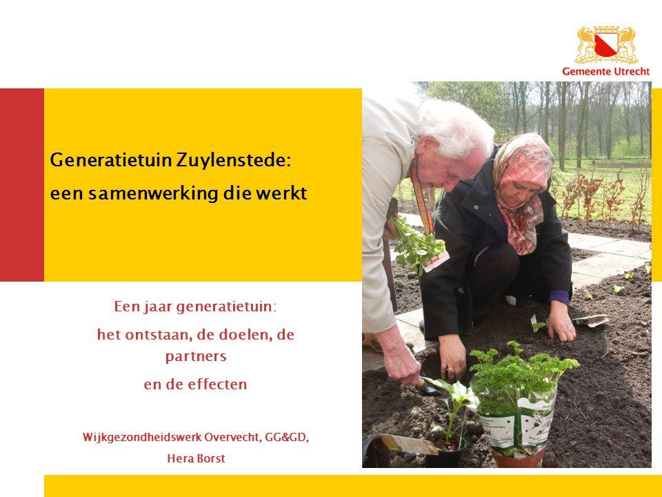 Generatietuin Zuylenstede: een samenwerking die werkt Een jaar generatietuin: het ontstaan, de doelen, de partners en de effecten Wijkgezondheidswerk Overvecht, GG&GD, Hera Borst