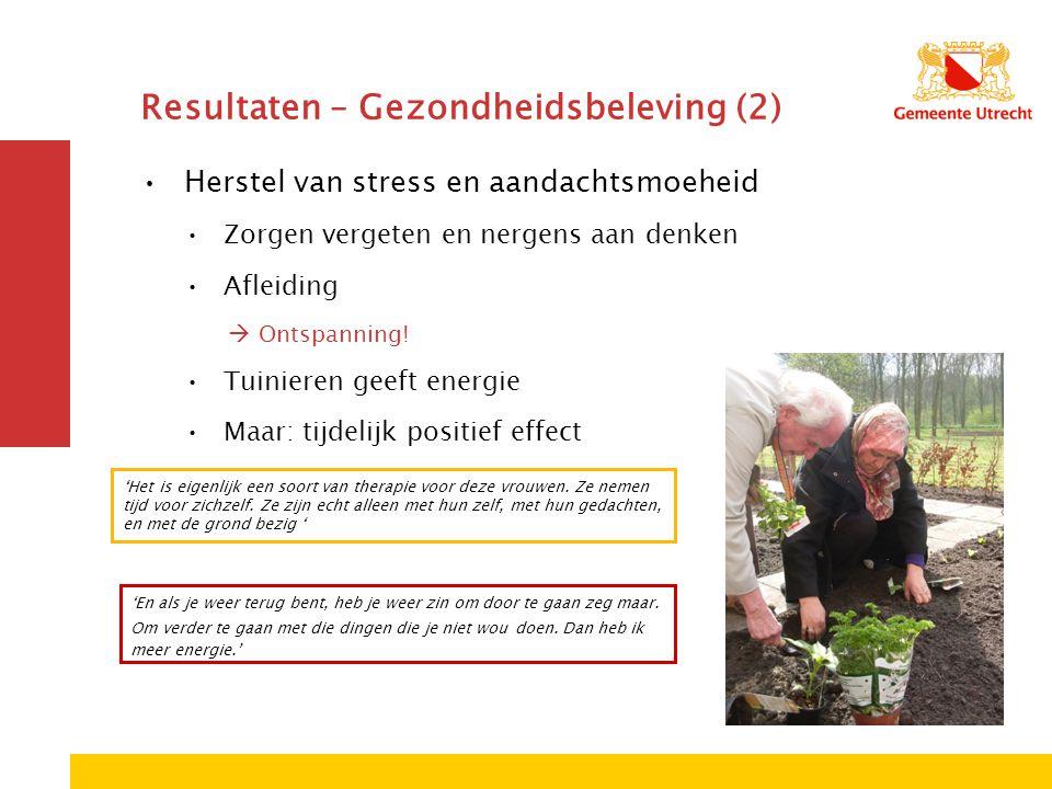 Resultaten – Gezondheidsbeleving (2) Herstel van stress en aandachtsmoeheid Zorgen vergeten en nergens aan denken Afleiding  Ontspanning.
