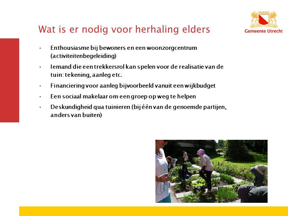 Wat is er nodig voor herhaling elders Enthousiasme bij bewoners en een woonzorgcentrum (activiteitenbegeleiding) Iemand die een trekkersrol kan spelen voor de realisatie van de tuin: tekening, aanleg etc.