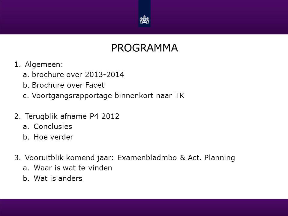 PROGRAMMA 1.Algemeen: a.brochure over 2013-2014 b.Brochure over Facet c.Voortgangsrapportage binnenkort naar TK 2.Terugblik afname P4 2012 a.Conclusie