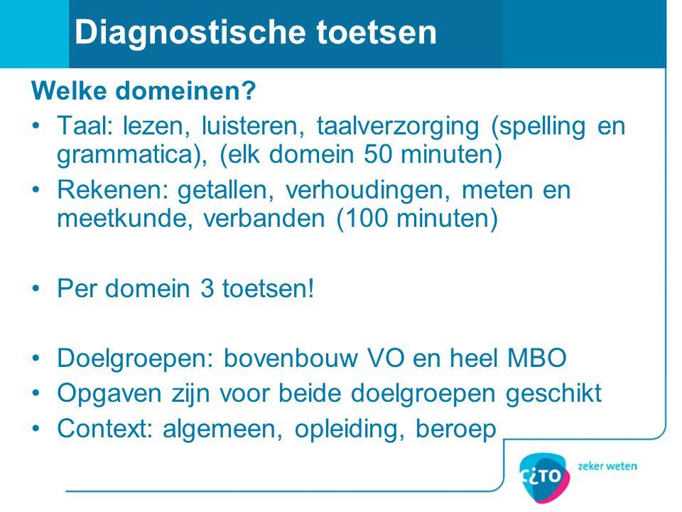 Diagnostische toetsen Welke domeinen? Taal: lezen, luisteren, taalverzorging (spelling en grammatica), (elk domein 50 minuten) Rekenen: getallen, verh