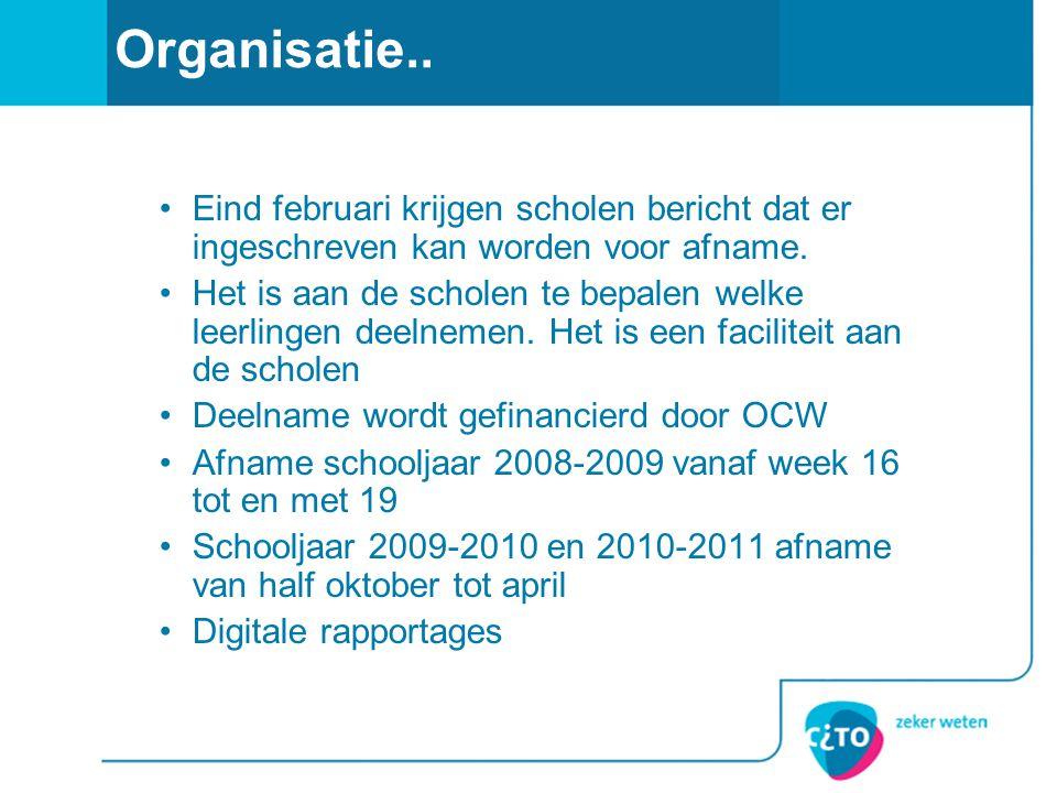 Organisatie.. Eind februari krijgen scholen bericht dat er ingeschreven kan worden voor afname. Het is aan de scholen te bepalen welke leerlingen deel
